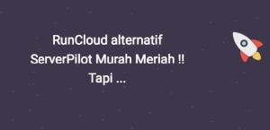 RunCloud alternatif ServerPilot Murah Meriah !! Tapi …